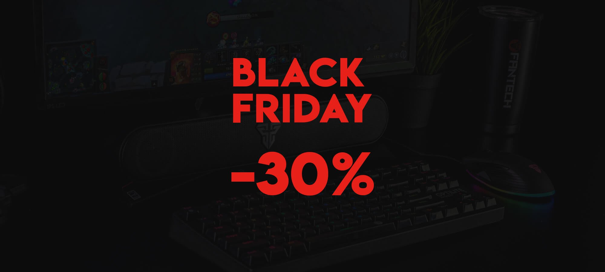 Fantech Black Friday 2019